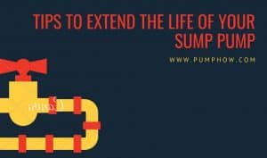 Tips to extend the life of your sump pump