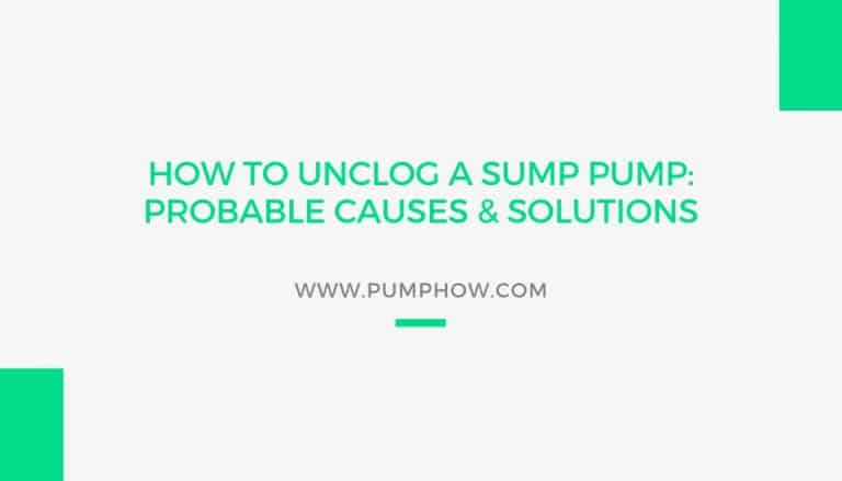 How To Unclog A Sump Pump: Probable Causes & Solutions