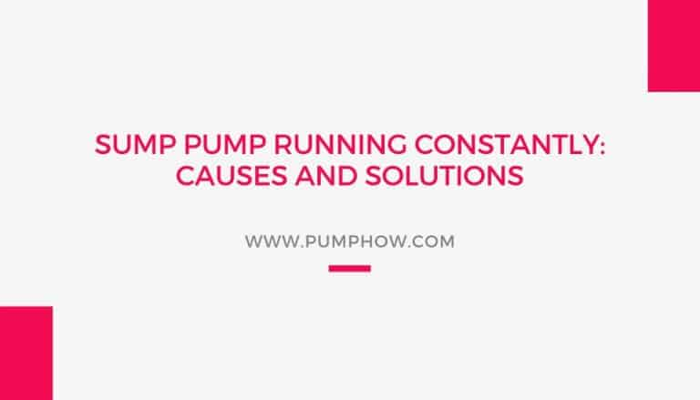 Sump Pump Running Constantly: Causes and Solutions