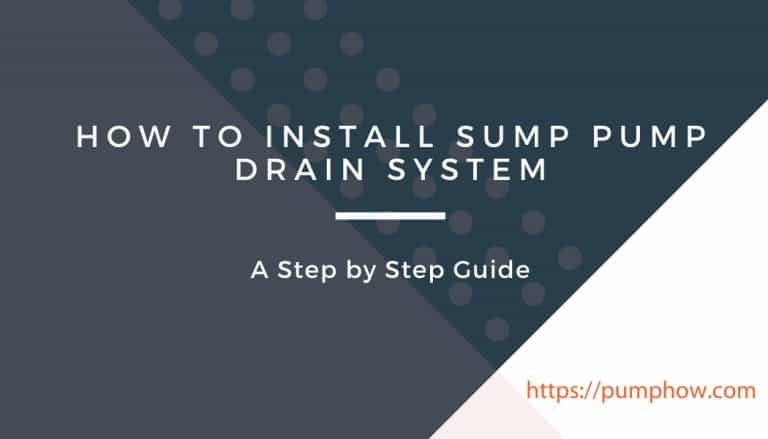 How to Install Sump Pump Drain System: A Step By Step Guide