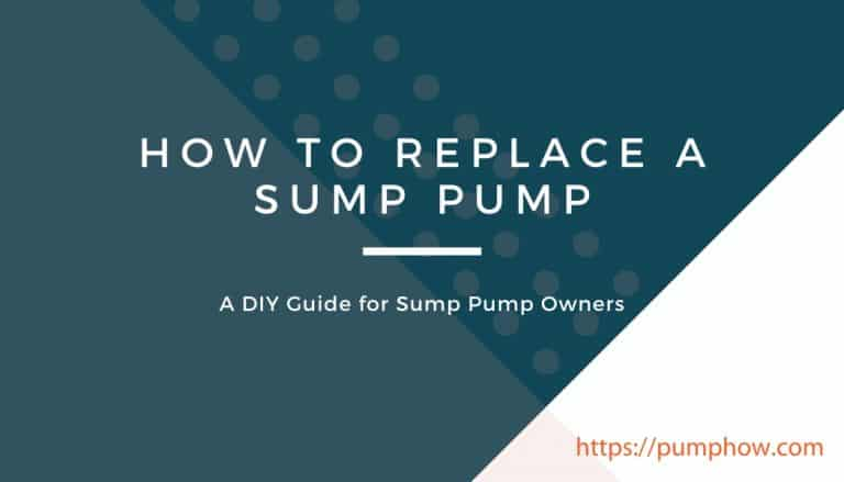 How to Replace a Sump Pump (Pedestal, Submersible, Battery Backup or Water Powered)? A DIY Guide for Sump Pump Owners