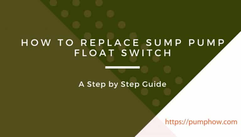 How to Replace Sump Pump Float Switch: A Step By Step Guide