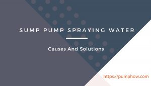 Sump Pump Spraying Water