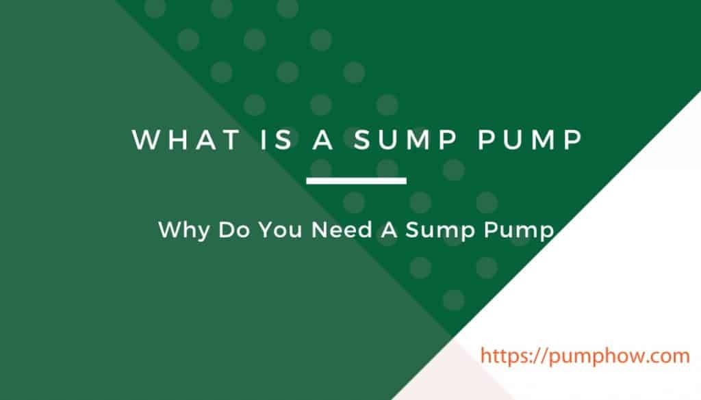 What Is A Sump Pump And Why Do You Need A Sump Pump