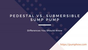 pedestal vs. submersible sump pump